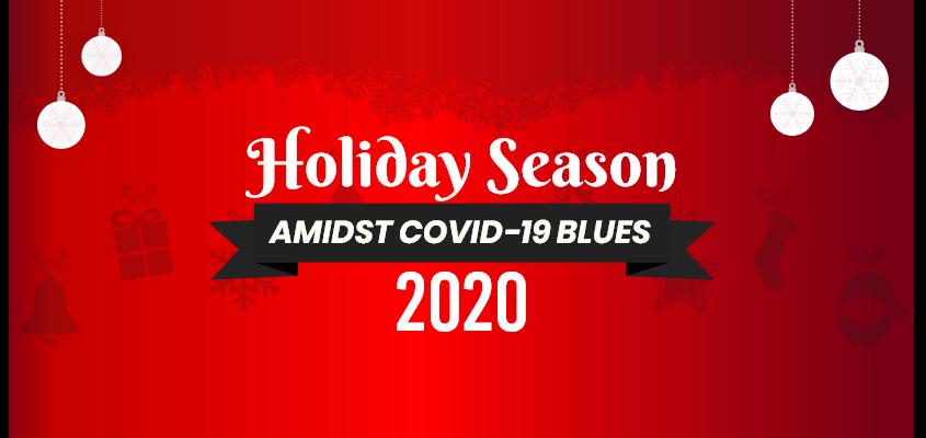 PREPARING FOR THE HOLIDAY SEASON 2020 AMIDST COVID-19 BLUES